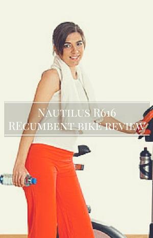 Nautilus R616 Recumbent bike review
