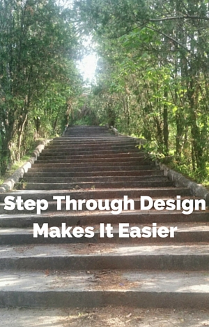 Step Through Design Makes It Easier steps