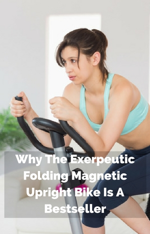 Why The Exerpeutic Folding Magnetic Upright Bike Is A Bestseller